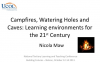 Campfires, watering holes and caves: Learning environments for the 21st Century