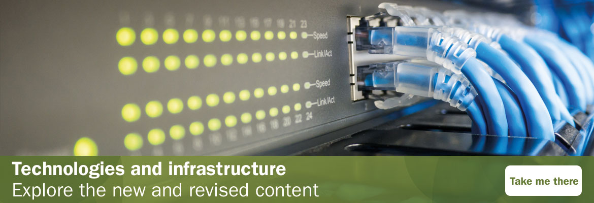 Technologies and infrastructure: explore the new and revised content